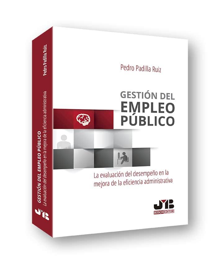 Libro Gestion del Empleo Publico. La evaluación del desempeño en la mejora de la eficiencia administrativa